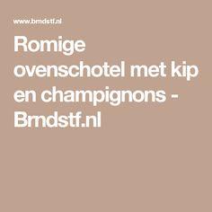 Romige ovenschotel met kip en champignons - Brndstf.nl