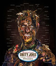 "A great promo poster for Discovery's ""Dirty Jobs""...not to worry, all the gunk on Mike Rowe is PhotoShopped..."