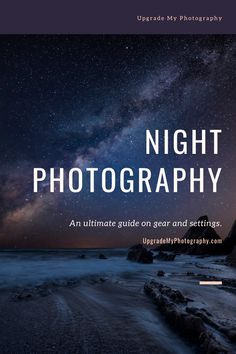 Here's an ultimate guide on what you need to know, how to master your gear, and what night photography settings are ideal for beginners.