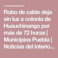 Robo de cable deja sin luz a colonia de Huauchinango por más de 72 horas | Municipios Puebla | Noticias del interior de Puebla