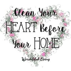 Clean Your Heart Before Your Home - Worshipful Living