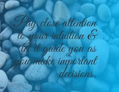 Pay close attention to your intuition & let it guide you as you make important decisions. Intuition, Let It Be, Thoughts, Quotes, Quotations, Quote, Shut Up Quotes, Ideas