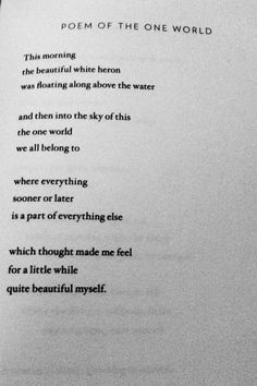 Poem of the One World by Mary Oliver. We have a blue heron that takes a dip and floats off in the summer mornings. It's like freaking avatar in the backyard lol 😂 like a video game or something Pretty Words, Beautiful Words, Mary Oliver Poems, Writing Poetry, Poem Quotes, Some Words, Favorite Quotes, Quotations, Inspirational Quotes