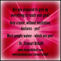 Are you prepared to give-up everything to reach your goal? Only a lover, without hesitation, declares -yes! Most people waiver - which are you? #Spirituality #Enlightenment #spiritualpath  #oneness #spiritualteaching #spiritualjourney #SpiritualQuote #QuoteOfTheDay