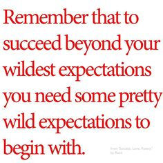 Remember that to succeed beyond your wildest expectations you need some pretty wild expectations to begin with. #successlovepoetry #renefriedrich  #entertainment #success #wild #expectations #motivational #inspirational #motivationalquotes  #inspirationalquotes #remember by renefriedrich_net