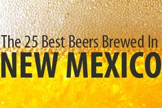 Here's a guide to the best beer in New Mexico, according to ratebeer.com. We'll start at 25 and work our way to the top.