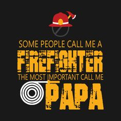 Check out this awesome 'Call+me+fire+fighter+Papa' design on @TeePublic!