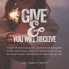 "Give, and it will be given to you: A good measure, pressed down, shaken together, running over, will be poured into your lap. For the measure you use will be the measure you receive."" ‭‭Luke‬ ‭6:38"