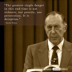 """The greatest single danger in this end time is not sickness, nor poverty, nor persecution. It is deception."" - Derek Prince #deception #endtime #danger"