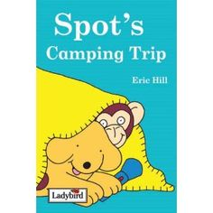 The bold bright illustrations & simple short stories are perfect for all ages to follow. She can now read books such as 'Where's Spot?' by herself.'Spot's Camping Trip'shares Spot's adventures as he gets ready to camp out in his back garden with friends.