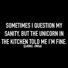 A funny quote about sanity and a unicorn in the kitchen.
