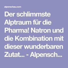 Der schlimmste Alptraum für die Pharma! Natron und die Kombination mit dieser wunderbaren Zutat... - Alpenschau.com