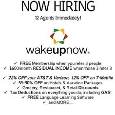 WAKE UP NOW  NOW HIRING!!!