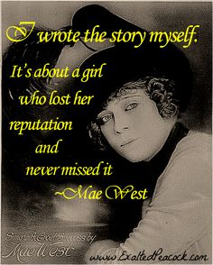 Mae West...one to emulate: be you and be proud
