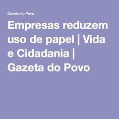 Empresas reduzem uso de papel | Vida e Cidadania | Gazeta do Povo