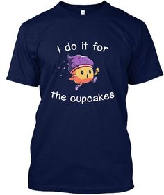 667649679427_2 New Navy I DO IT FOR THE CUPCAKES Hanes Tagless Tee T-Shirt sold by Teespring