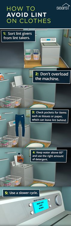 Do you have too much lint on your clothes after washing them? Learn how to avoid lint on clothes from your washing machine by following these simple steps. Sort lint givers from lint takers. Don't overload the washer. Check pockets for items such as tissues or paper, which can leave lint behind. Keep water above 60 degrees and use the right amount of detergent. Use a slower wash cycle. Visit the Sears Home Services Knowledge Center for more washing machine tips and tricks!