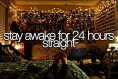 Stay Awake For 24 Hours Straight - Check! Most definitely.