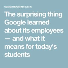 The surprising thing Google learned about its employees — and what it means for today's students Math Stem, Leadership, Students, Learning, Google, Uni, Engineering, Articles, Parenting