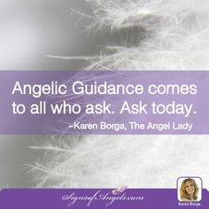 Angelic Guidance comes to all who ask.   Ask today. ~ Karen