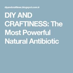 DIY AND CRAFTINESS: The Most Powerful Natural Antibiotic
