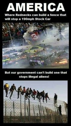 AMERICA - Where rednecks can build a fence that will stop a 190 mph stock car. But our government can't build one that stops illegal aliens! Illegal Aliens, Liberal Logic, Liberal Democrats, Thing 1, Political Views, Whats Wrong, Our Country, God Bless America, That Way