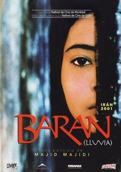 Baran (2001) is a Iranian film directed by Majid Majidi, based on an original script by Majid Majidi. The movie is set during recent times in which there are a large number of Afghan refugees living on the outskirts of Tehran.