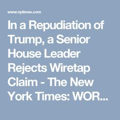 In a Repudiation of Trump, a Senior House Leader Rejects Wiretap Claim - The New York Times: WORLD/USA #1 BAGAEEYAROS IN THE US WH !