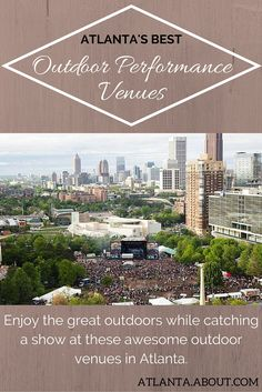 Enjoy the great outdoors while catching a show at these awesome outdoor venues in Atlanta.