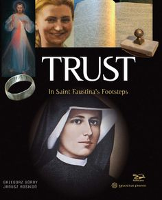 """Trust"" -  ""This is a story about Saint Faustina - the greatest Christian mystic of the twentieth century - and her devotion to the Divine Mercy, which has become the fastest spreading religious devotion in the world.This lavishly illustrated book is essentially a love story of God's immense love for his people and the reciprocation of this love by the humble polish nun...""."