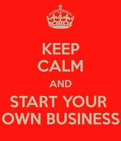 Keep calm and start your own business