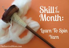 Learn all about yarn spinning in this tutorial.  www.TheSurvivalMom.com