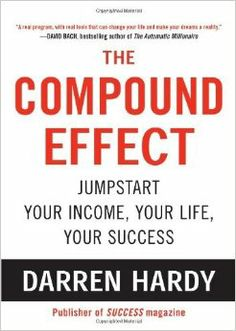 The Compound Effect by Darren Hardy. Started 1/29/2014 and finished 2/1/2014.