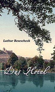 »Das Hotel« | Biographische Erzählung / Reisetagebuch von Lothar Besescheck