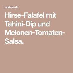 Hirse-Falafel mit Tahini-Dip und Melonen-Tomaten-Salsa.
