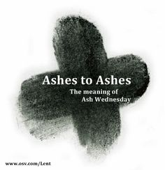 "Why ashes on Ash Wednesday? Like all those before us, we unhesitatingly embrace this invitation to sanctity, this time to turn away from sin. We are part of that great cloud of witnesses who through all the ages have donned the ashes, publicly acknowledging that we are Christians, Christians who have sinned and seek to repent. We acknowledge that ""we are dust and to dust we shall return."""