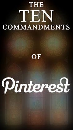 The Ten Commandments of Pinterest: learn how to really harness the power of Pinterest!