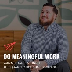 In this episode of The Quarter Life Comeback podcast, I chat to Michael Tatonetti about managing a side gig, finding our purpose and doing meaningful work. Full Show, Comebacks, Purpose, Notes, Life, Report Cards