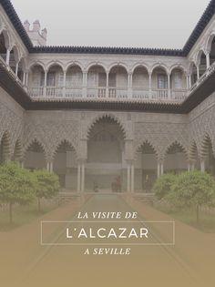 Visite du merveilleux Alcazar Royal de Séville en Andalousie