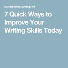 7 Quick Ways to Improve Your Writing Skills Today