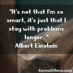 Inspirational quote from Mr. Einstein himself. Don't give up!