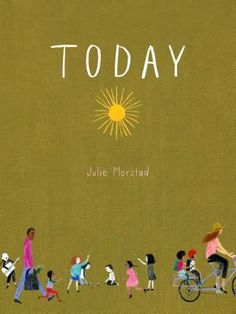 Every day is full of endless possibilities - especially TODAY!  The simplest moment has the potential to become extraordinary in this beautiful book by Julie Morstad. From getting dressed, to having breakfast, to choosing ways to go, Today has a little something to delight everyone.