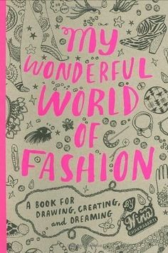 My Wonderful World of Fashion: A Book for Drawing, Creating, and Dreaming by Nina Chakrabarti | 17 Colouring Books That Every Grown-Up Needs