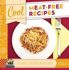 Cool Meat-Free Recipes: Delicious & Fun Foods Without Meat by Nancy Tuminelly 641.5 TUM