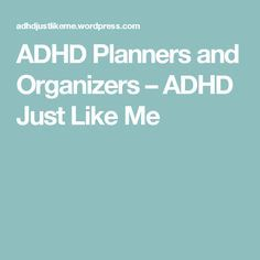 ADHD Planners and Organizers – ADHD Just Like Me