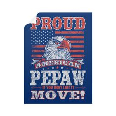 """""""Proud American Pepaw If You Don't Like It MOVE!"""" Wall Decals"""