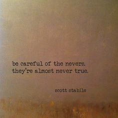 Be careful of the nevers, they're almost never true.