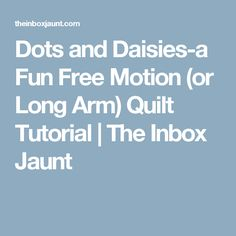 Dots and Daisies-a Fun Free Motion (or Long Arm) Quilt Tutorial | The Inbox Jaunt