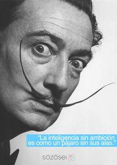 """""""La inteligencia sin ambición es como un pájaro sin sus alas."""" Salvador Dalí"""