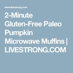 2-Minute Gluten-Free Paleo Pumpkin Microwave Muffins | LIVESTRONG.COM